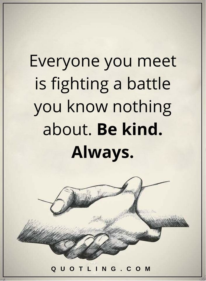 Kindness Quotes Everyone You Meet Is Fighting A Battle You Know