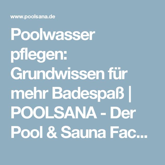 Poolwasser pflegen: Grundwissen für mehr Badespaß | POOLSANA - Der Pool & Sauna Fachdiscount