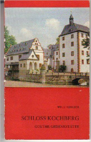 Willy Ehrlich: Schloss Kochberg (1979); Goethe kwam daar regelmatig op bezoek bij Charlotte von Stein