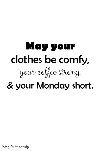 Happy Monday Teacher Friends May Your Clothes Be Comfy Your