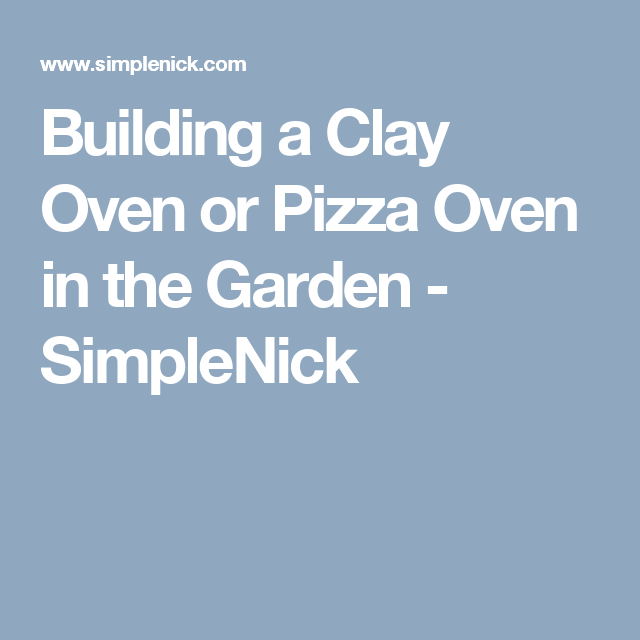 Building a Clay Oven or Pizza Oven in the Garden - SimpleNick