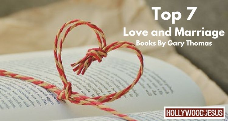 Top 7 Love and Marriage Books By Gary Thomas