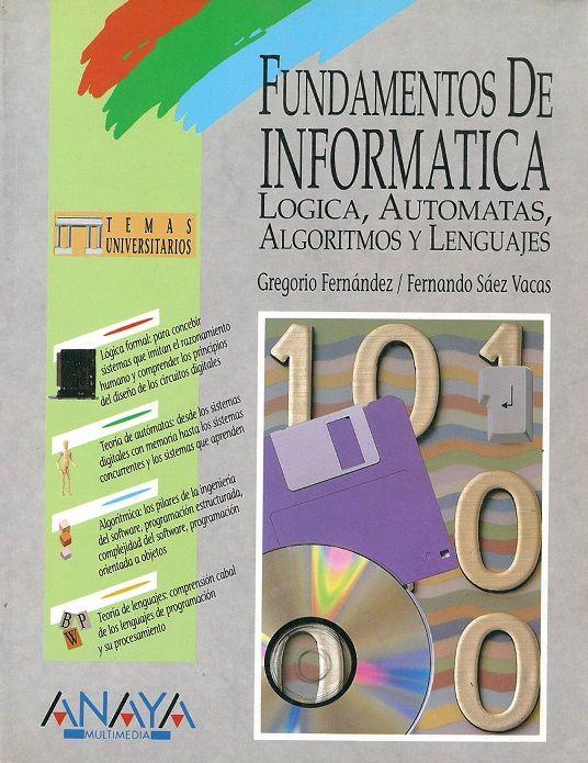 Fundamentos De Informática Lógica Autómatas Algoritmos Y Lenguajes Gregorio Fernández Fernando Sáez Vacas Gragorio Fernández Fernández Fisica