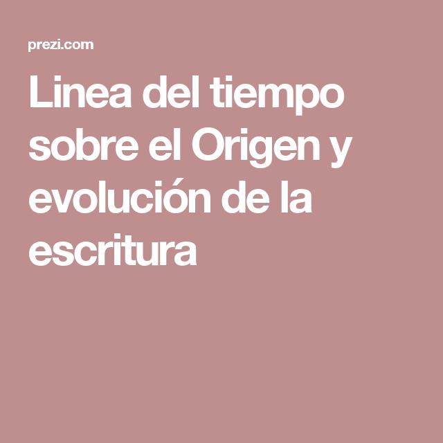 Linea Del Tiempo Sobre El Origen Y Evolución De La Escritura Invencion De La Escritura Linea Del Tiempo Escritura