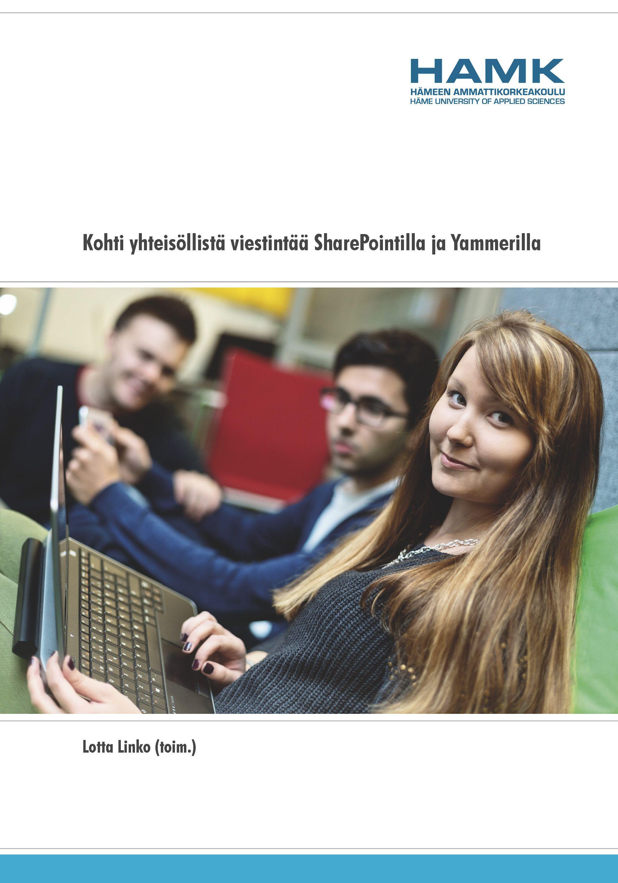 Linko (toim.): Kohti yhteisöllistä viestintää SharePointilla ja Yammerilla. 2015. Download free eBook at www.hamk.fi/julkaisut.