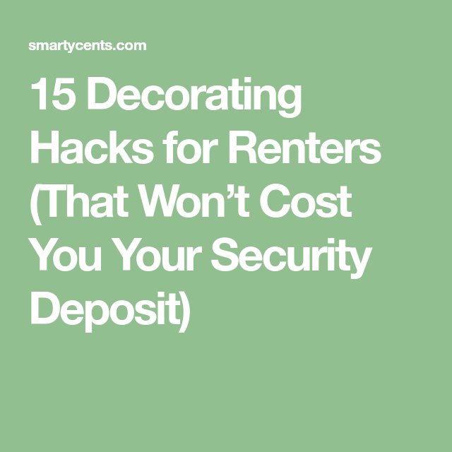 15 Decorating Hacks for Renters (That Won't Cost You Your ...