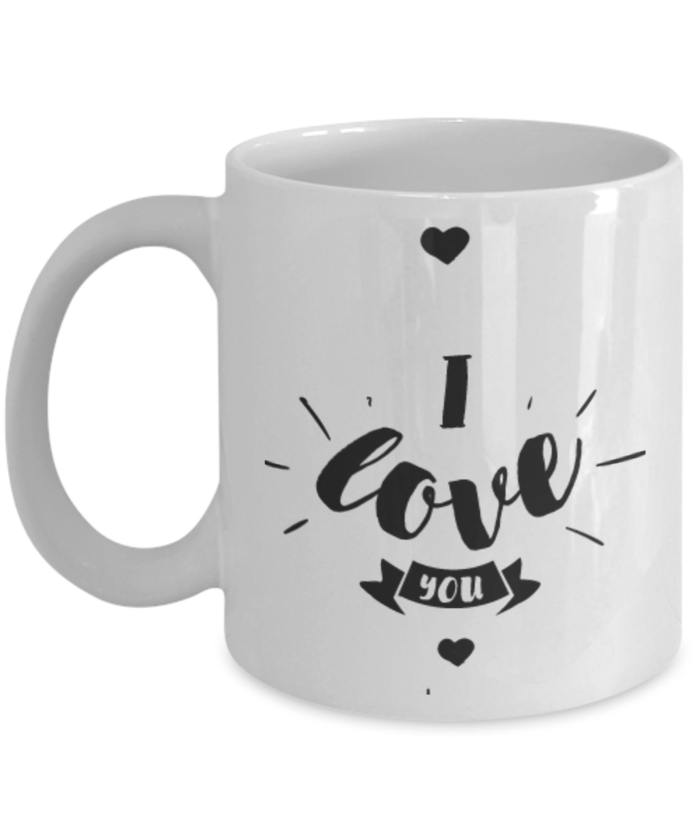 I Love You 11oz Coffee Mug White Ceramic Cup Great for