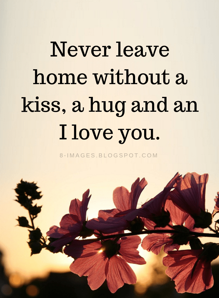 Never Leave Home Without A Kiss A Hug And An I Love You Quotes Quotes Make Me Happy Quotes Kissing Quotes Hugs And Kisses Quotes