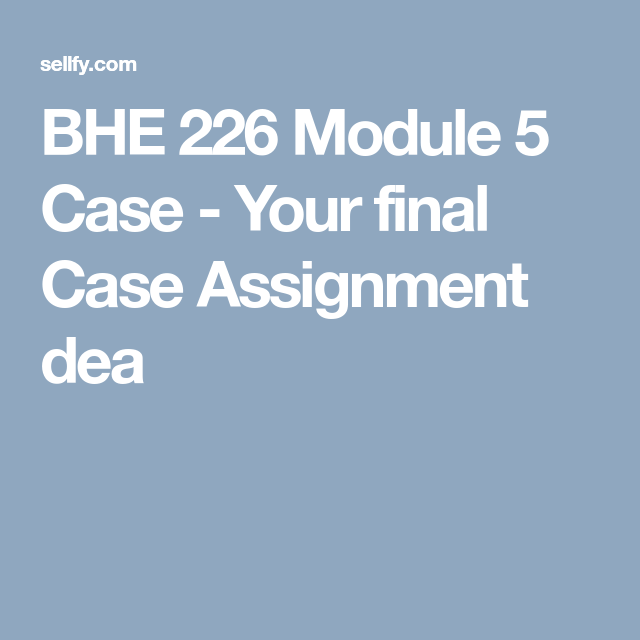 Bhe 226 Module 5 Case Your Final Case Assignment Deals With Health Communication Goals And Health Communication Communications Strategy Health