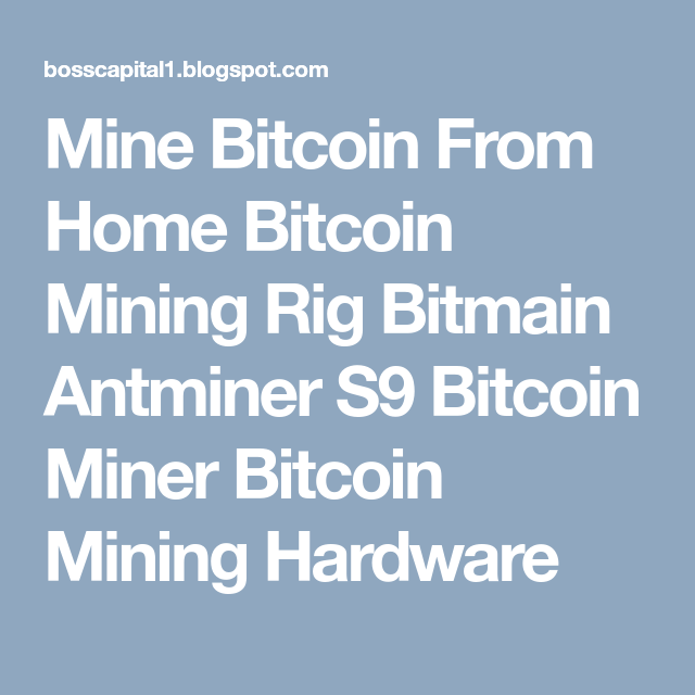 Mine bitcoin from home bitcoin mining rig bitmain antminer s9 mine bitcoin from home bitcoin mining rig bitmain antminer bitcoin miner bitcoin mining hardware ccuart Images