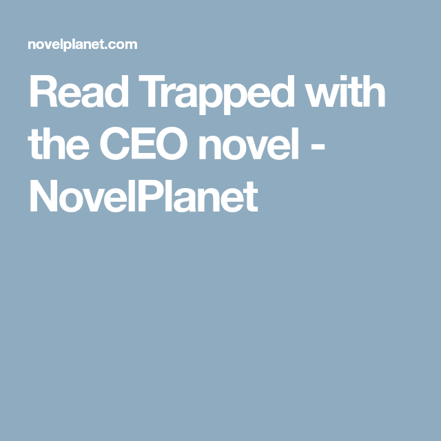 Read Trapped with the CEO novel - NovelPlanet | trapped with
