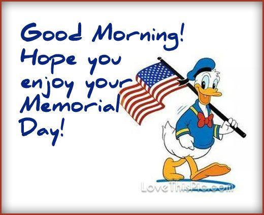 Good Morning Enjoy Your Memorial Day Memorial Day Memorial Day Quotes Good Morning Greetings