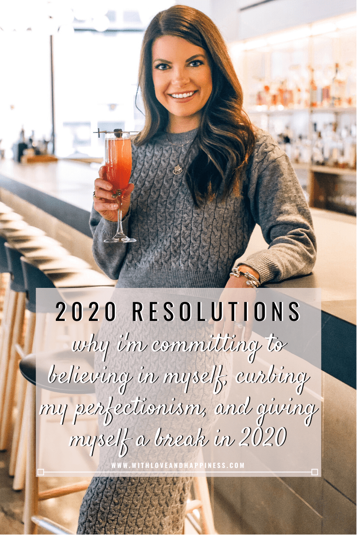 2020 RESOLUTIONS: why i'm committing to believing in myself, curbing my perfectionism, and giving myself a break in 2020