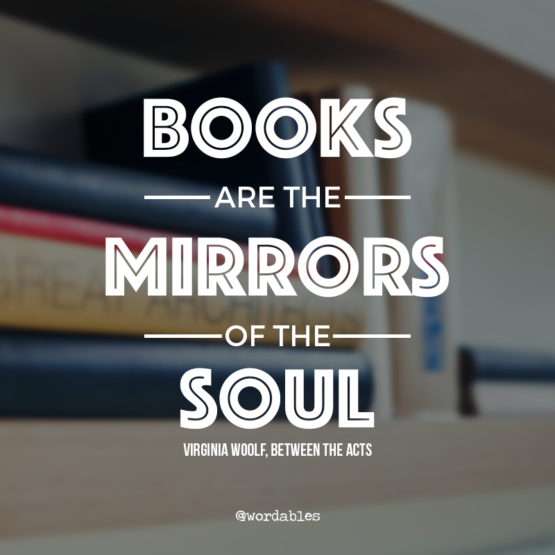 Books are the mirrors of the soul - Virginia Woolf, Between the Acts, 1941 | Book Quotes