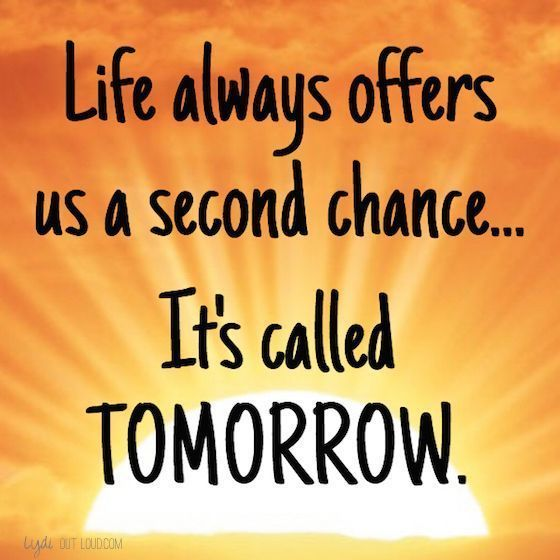 Life Always Offers Us A Second Chanceits Called Tomorrow Life