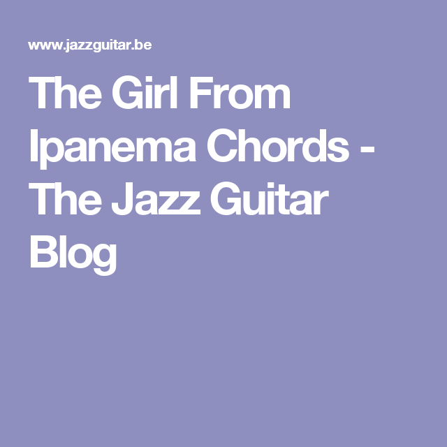 The Girl From Ipanema Chords - The Jazz Guitar Blog | Musica ...
