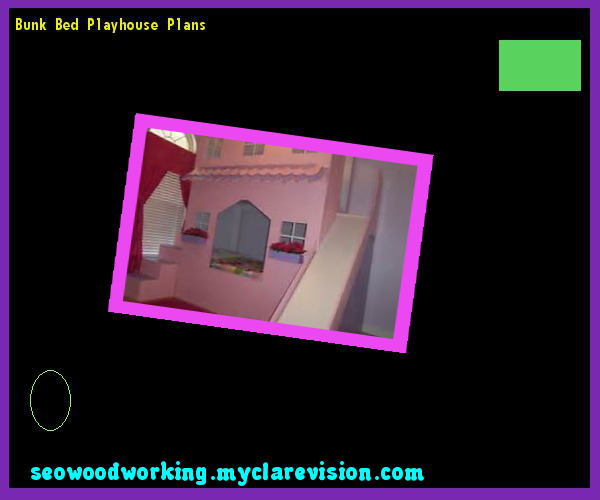 Bunk Bed Playhouse Plans 185735 - Woodworking Plans and Projects!