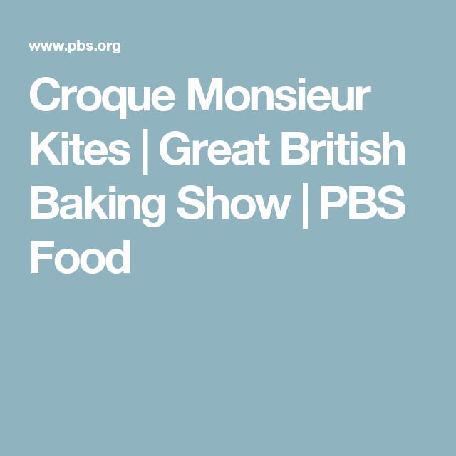 Croque Monsieur Kites | Great British Baking Show | PBS Food