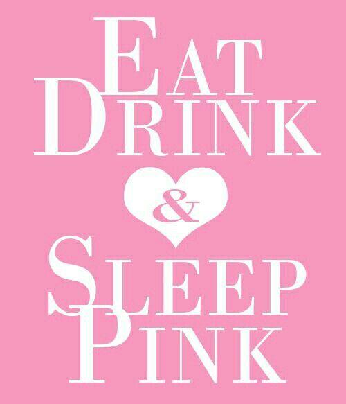 ️eat, Drink And Sleep Pink :)