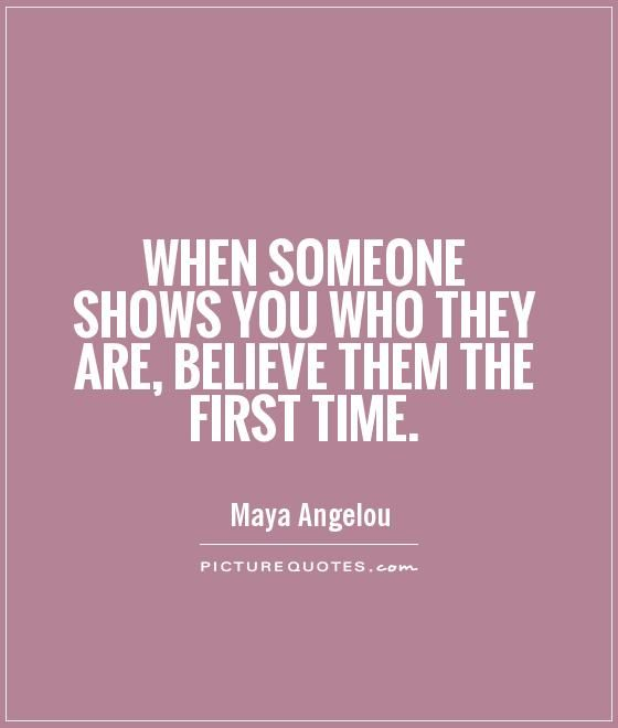 First Time Quotes: When Someone Shows You Who They Are, Believe Them The