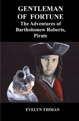 GENTLEMAN OF FORTUNE, The Adventures of Bartholomew Roberts - Pirate by Evelyn Tidman, http://www.amazon.com/dp/B00996K3P8/ref=cm_sw_r_pi_dp_4BOSqb15GW3A7