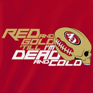 558c7c66728 RED AND GOLD TILL I M DEAD AND COLD T-Shirt for San Francisco 49ers Fans