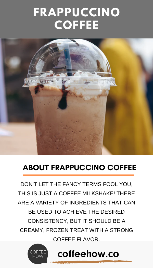 About Frappuccino in 2020 Frappuccino, Coffee type