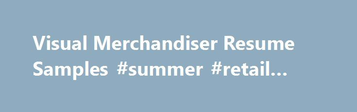 Visual Merchandiser Resume Samples #summer #retail #jobs http - resume samples for retail jobs