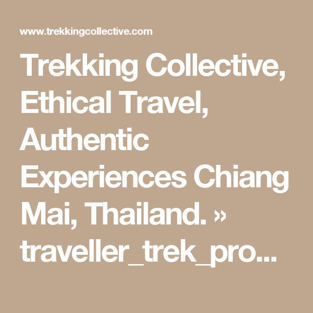 Trekking Collective, Ethical Travel, Authentic Experiences Chiang Mai, Thailand. » traveller_trek_programs