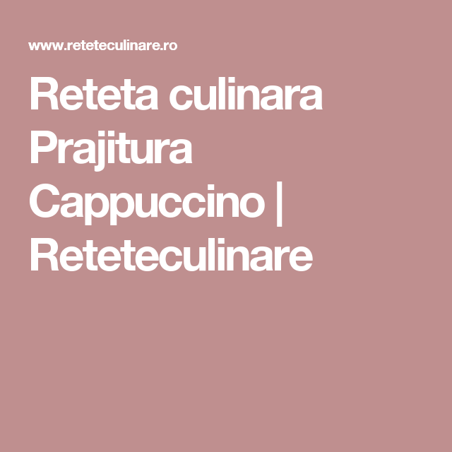 Reteta culinara Prajitura Cappuccino | Reteteculinare