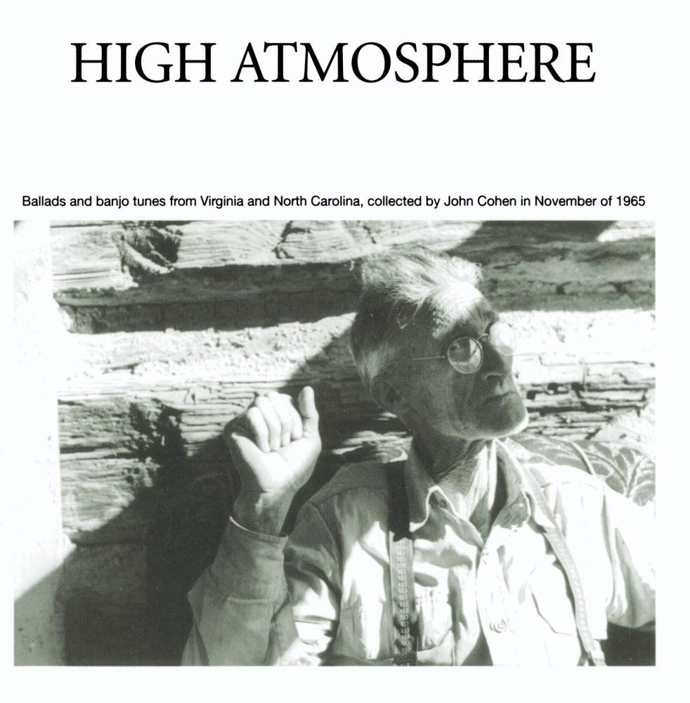 High Atmosphere: Ballads and Banjo Tunes from Virginia and North Carolina - This is the real deal....