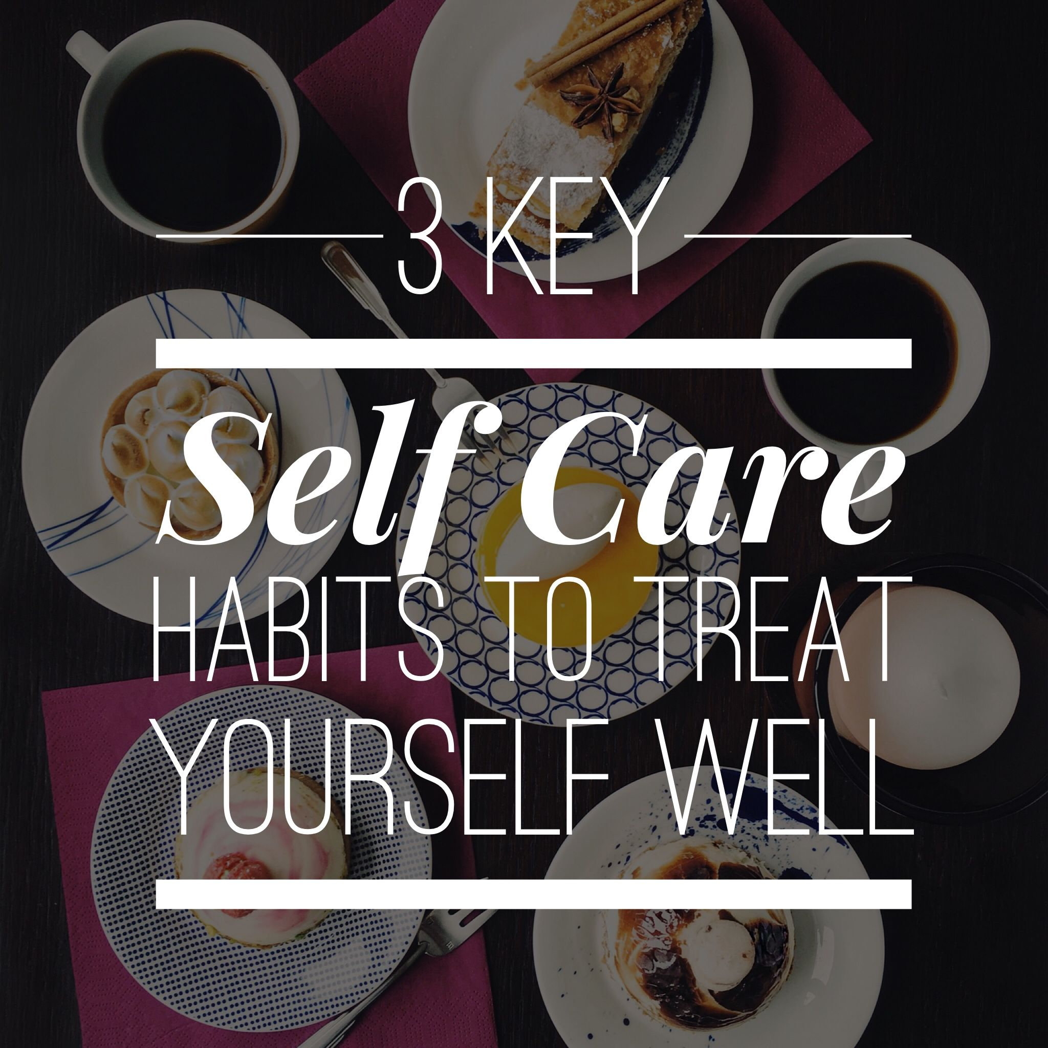 3 Key Self Care Habits To Treat Yourself Well