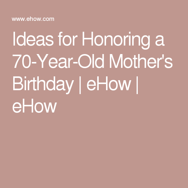 Ideas For Honoring A 70 Year Old Mothers Birthday