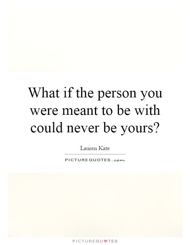 What If The Person You Were Meant To Be With Could Never Be Yours