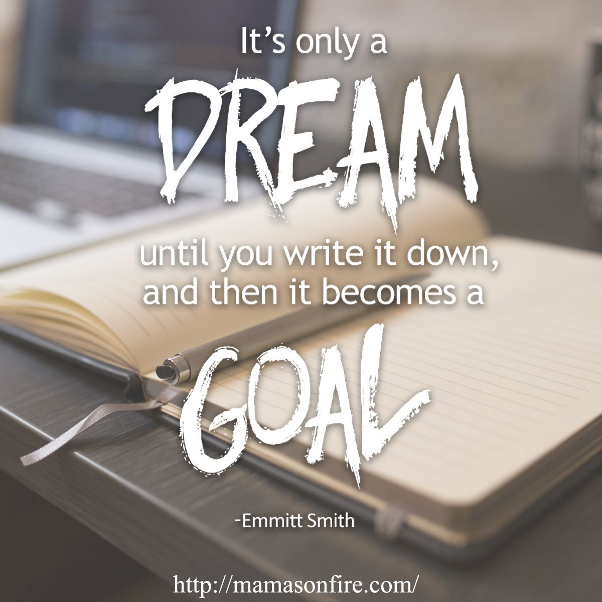 It S Only A Dream Until You Write It Down And Then It