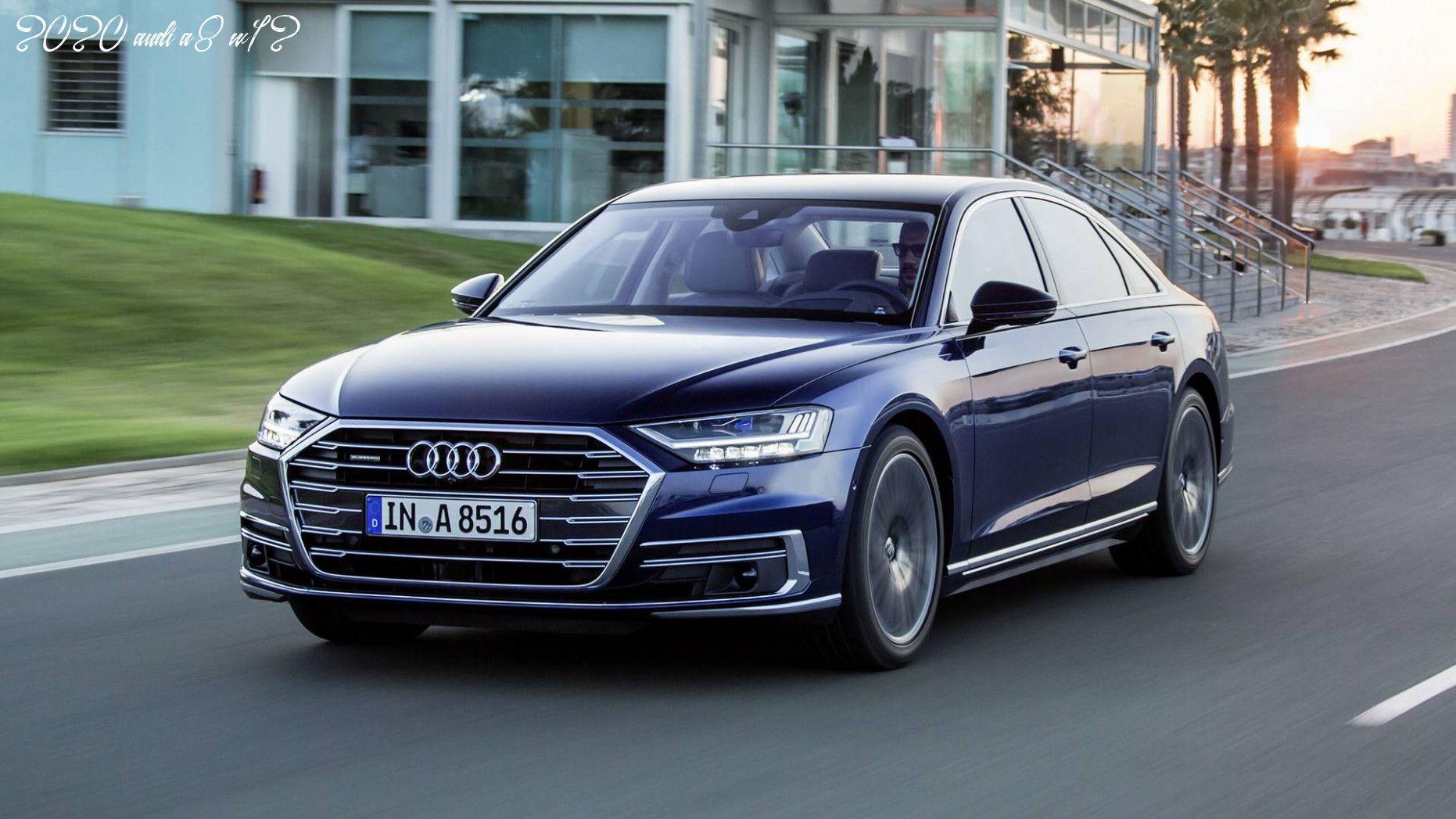 2020 Audi A8 W12 In 2020 Audi A8 Audi Audi W12