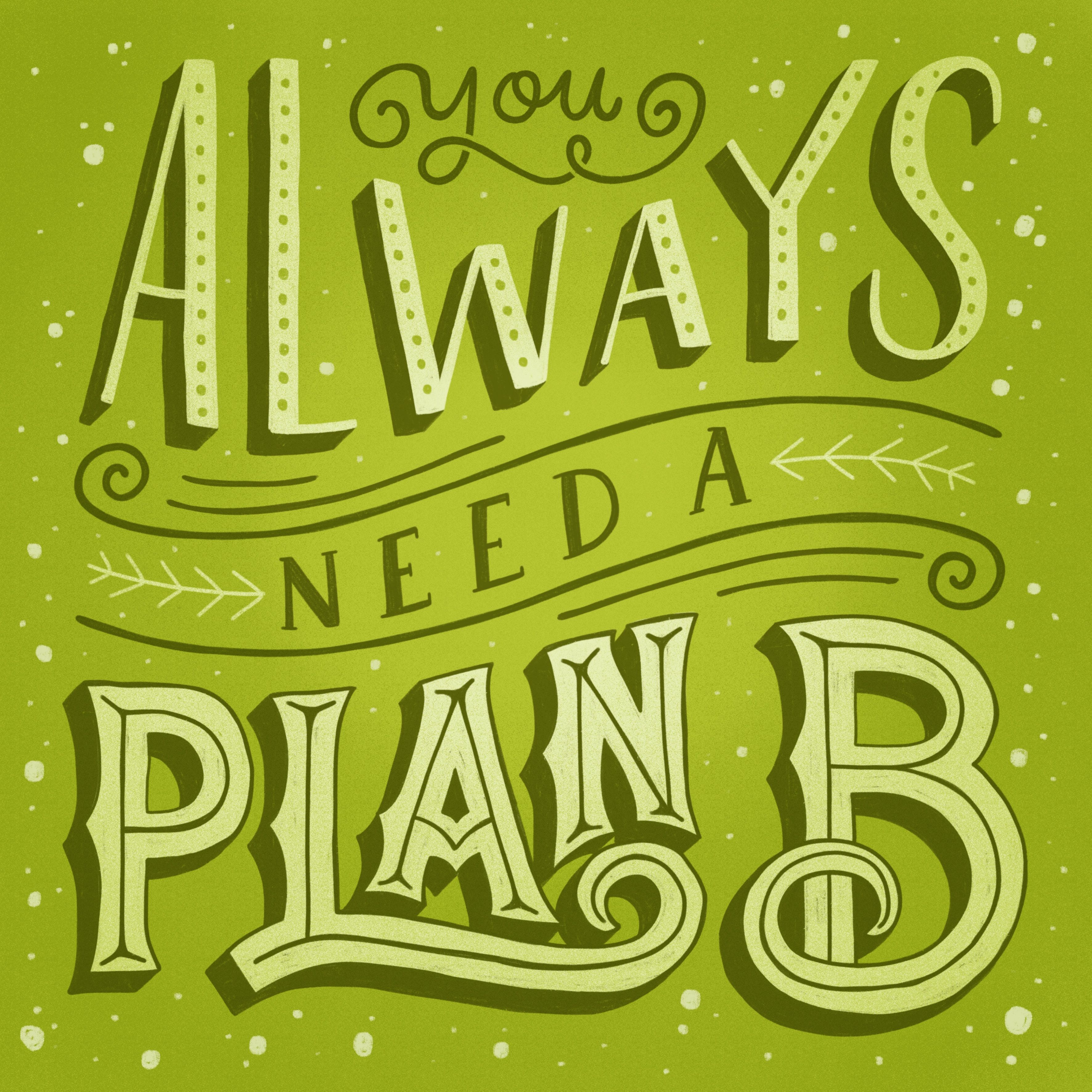 You Always Need A Plan B Lettering Letter Type Typography