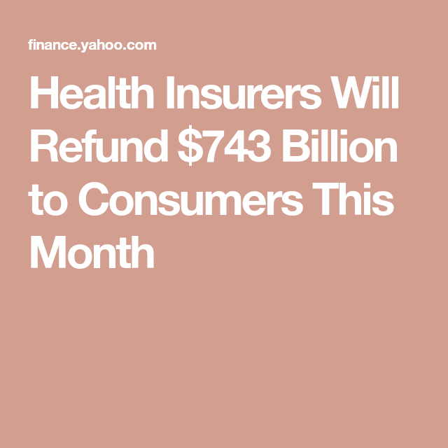 Health Insurers Will Refund 743 Million To Consumers This Month