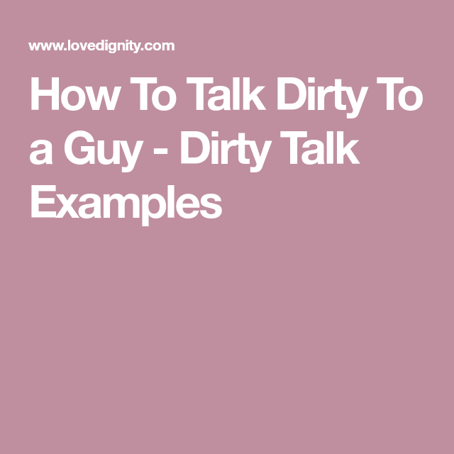 How To Talk Dirty To A Guy Dirty Talk Examples Romantic Texts