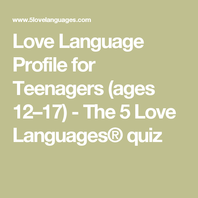 Love Language Profile For Teenagers Ages 12 17 The 5 Love Languages Quiz 5 Love Languages Love Languages 5 Love Languages Quiz
