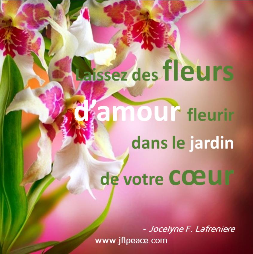 Laissez des fleurs d\'amour fleurir dans le jardin de votre cœur ...