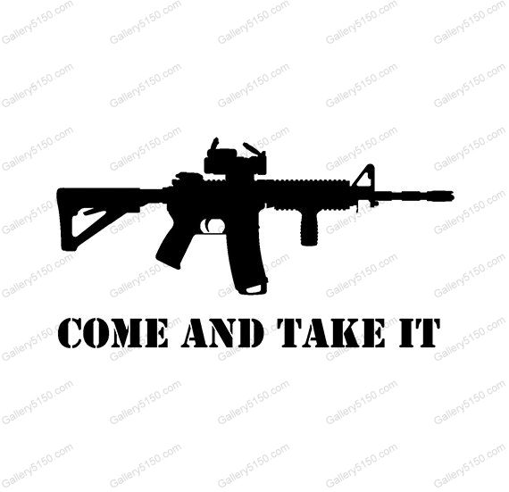 Come And Take It Gun Control Nra Weapon Decal Sticker