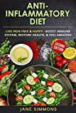 Free Kindle Book -   Anti Inflammatory Diet: Live Pain Free & Happy - Boost Immune System, Restore Health, & Feel Amazing