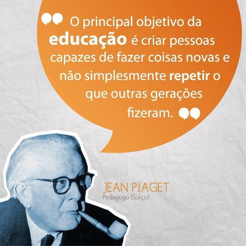 Jean Piaget Educação Mudança Gerações Objetivos Frases