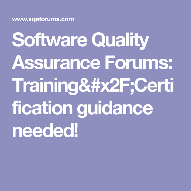 Software Quality Assurance Forums: Training/Certification guidance ...