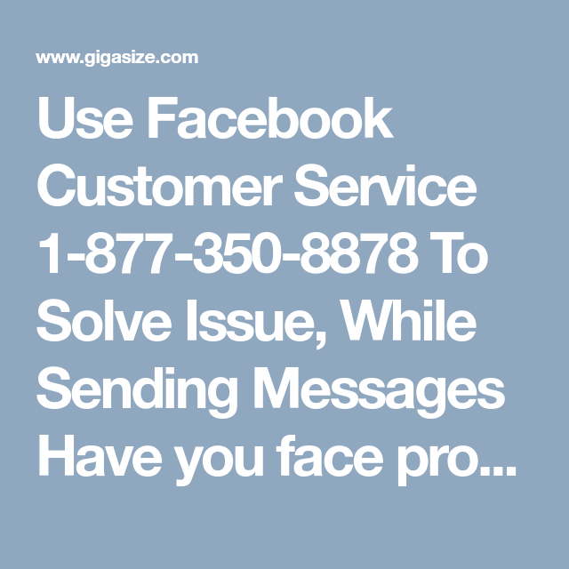 Use Facebook Customer Service 1-877-350-8878 To Solve Issue, While Sending Messages Have you face problem while sending messages on Facebook? Want some appropriate technical services to clear it? If yes, then dial our helping Number 1-877-350-8878 and grab our Facebook Customer Service. So, don't wait anymore to communicate with our acquaintances to get the desired solution at your door-step. For more Information. http://monktech.net/facebook-customer-care-service-hacked-account.html