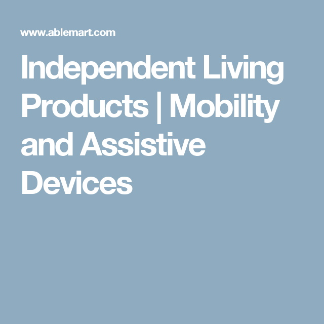 Independent Living Products | Mobility and Assistive Devices