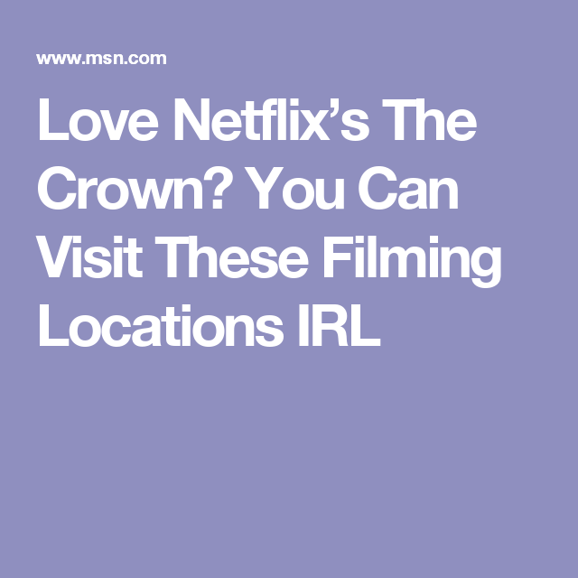 Love Netflix's The Crown? You Can Visit These Filming Locations IRL