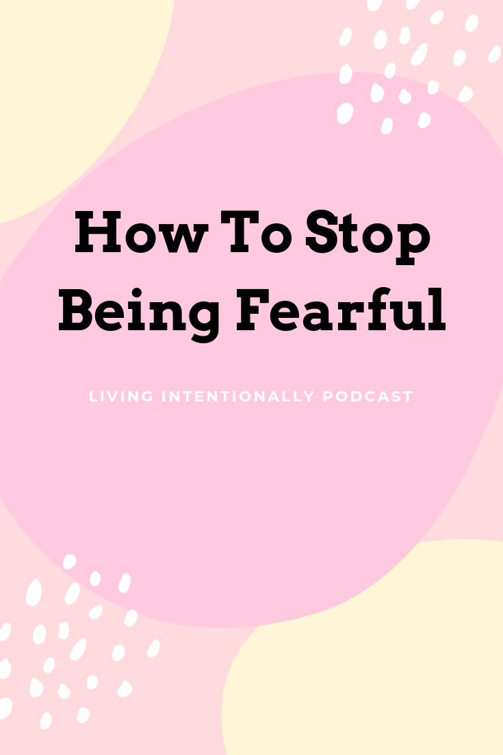 How to stop living in fear - new podcast episode on living ...