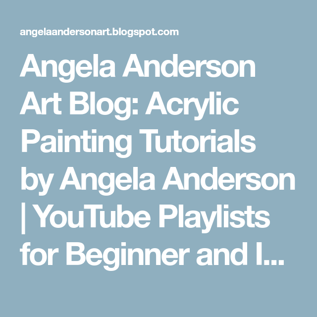 Angela Anderson Art Blog: Acrylic Painting Tutorials by Angela Anderson | YouTube Playlists for Beginner and Intermediate Painters